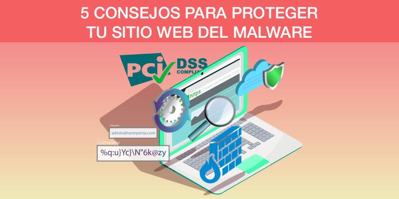 5 consejos para proteger su Sitio Web del Malware