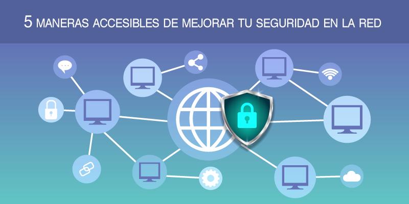5 maneras accesibles de mejorar tu seguridad en la red