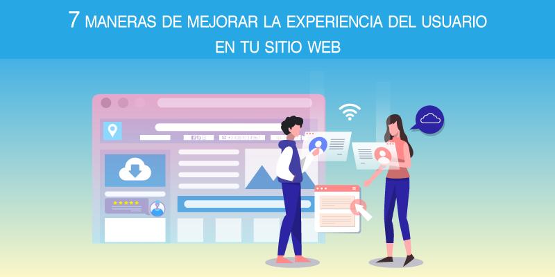 7 maneras de mejorar la experiencia del usuario en tu sitio web
