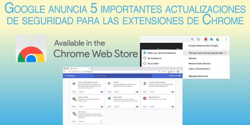 Google anuncia 5 importantes actualizaciones de seguridad para las extensiones de Chrome