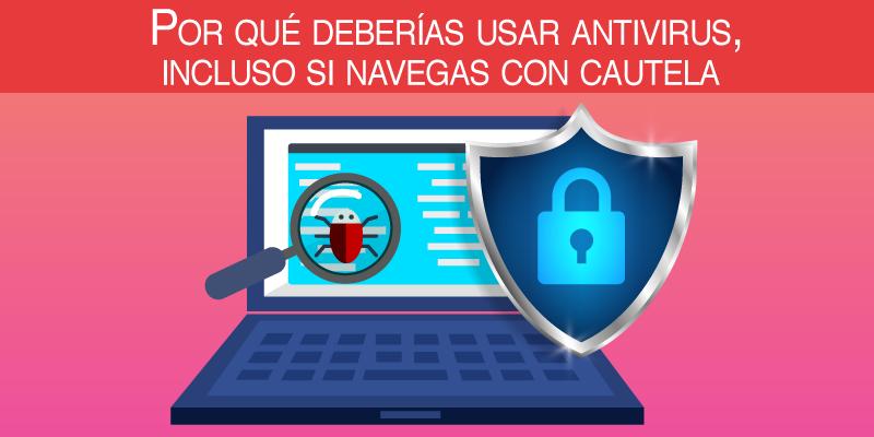 Por qué deberías usar un antivirus, incluso si navegas con cautela