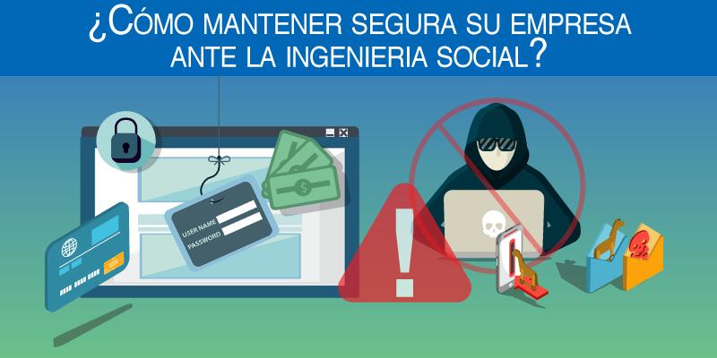 ¿Cómo mantener segura su empresa ante la Ingeniería Social?