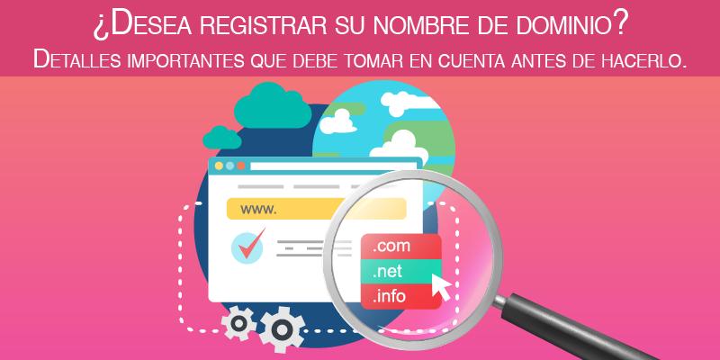 ¿Desea registrar su nombre de dominio? Detalles importantes que debe tomar en cuenta antes de hacerlo